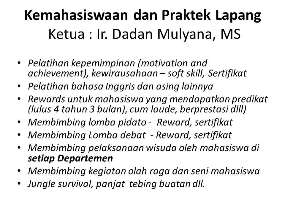Kemahasiswaan dan Praktek Lapang Ketua : Ir. Dadan Mulyana, MS Pelatihan kepemimpinan (motivation and achievement), kewirausahaan – soft skill, Sertif