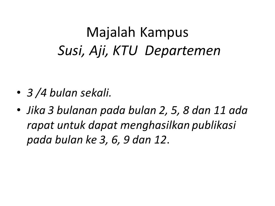 Majalah Kampus Susi, Aji, KTU Departemen 3 /4 bulan sekali. Jika 3 bulanan pada bulan 2, 5, 8 dan 11 ada rapat untuk dapat menghasilkan publikasi pada
