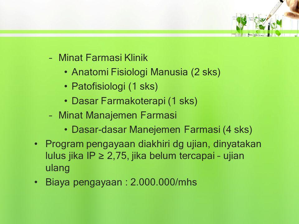 –Minat Farmasi Klinik Anatomi Fisiologi Manusia (2 sks) Patofisiologi (1 sks) Dasar Farmakoterapi (1 sks) –Minat Manajemen Farmasi Dasar-dasar Manejem