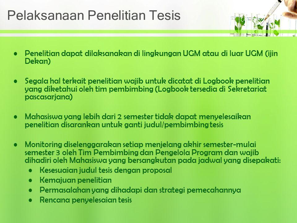 Pelaksanaan Penelitian Tesis Penelitian dapat dilaksanakan di lingkungan UGM atau di luar UGM (ijin Dekan) Segala hal terkait penelitian wajib untuk d