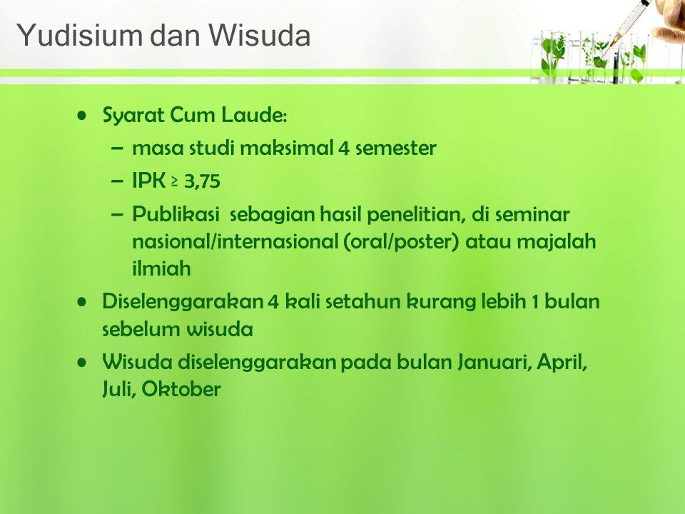 Yudisium dan Wisuda Syarat Cum Laude: –masa studi maksimal 4 semester –IPK ≥ 3,75 –Publikasi sebagian hasil penelitian, di seminar nasional/internasio
