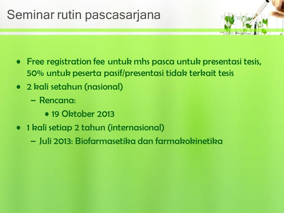 Seminar rutin pascasarjana Free registration fee untuk mhs pasca untuk presentasi tesis, 50% untuk peserta pasif/presentasi tidak terkait tesis 2 kali