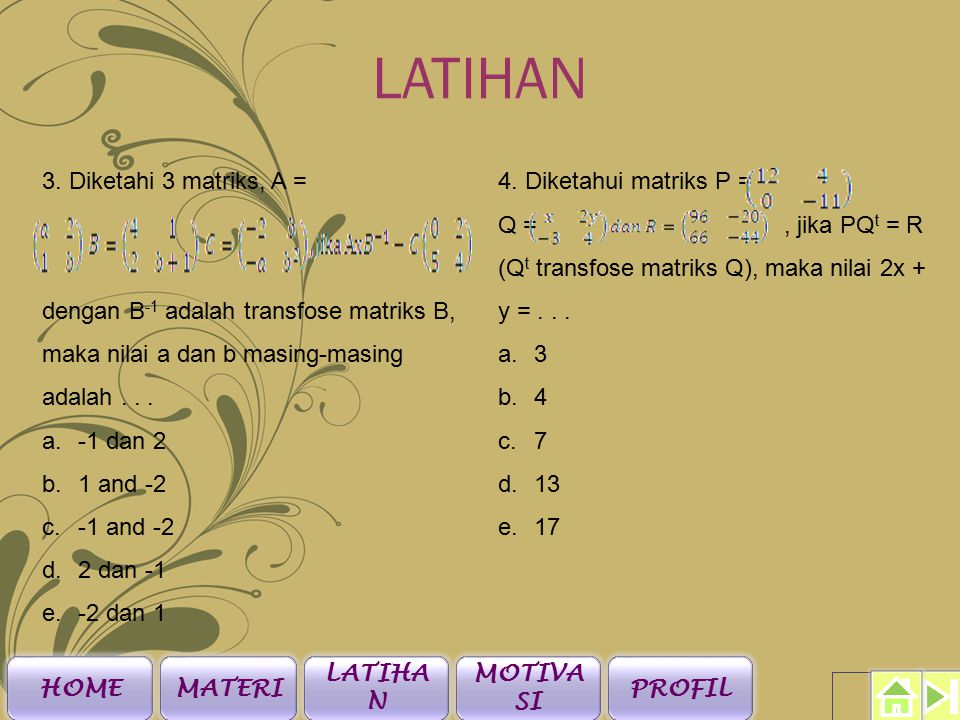 LATIHAN 1. Diketahui matriks A = dan B = jika a = b, maka a + b + c =...