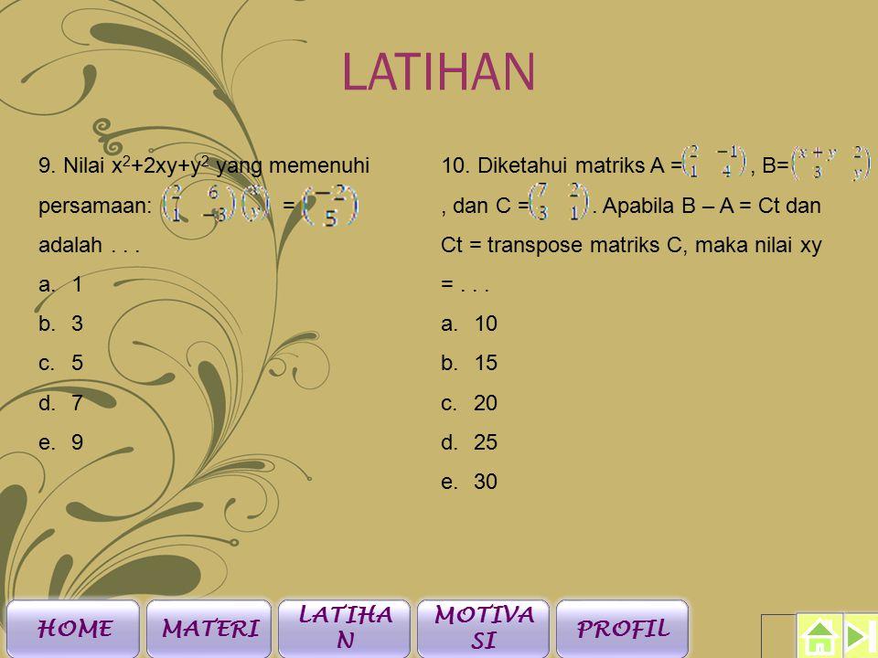 LATIHAN 7. Diketahui matriks A= B =, dan A T = B dengan A T menyatakan transpose dari A.