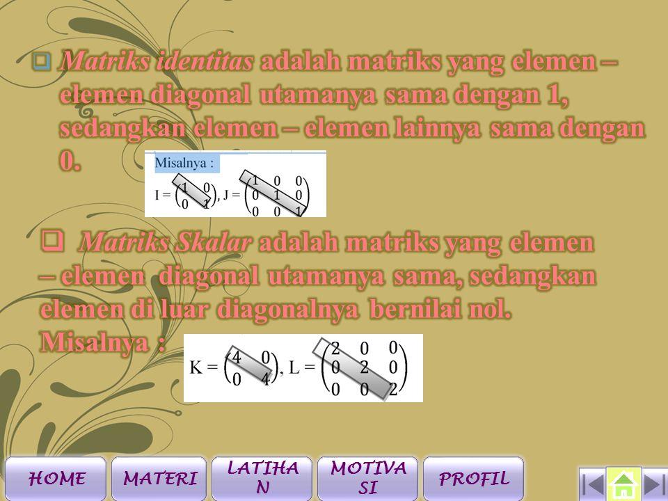 LATIHAN 7.Diketahui matriks A= B =, dan A T = B dengan A T menyatakan transpose dari A.