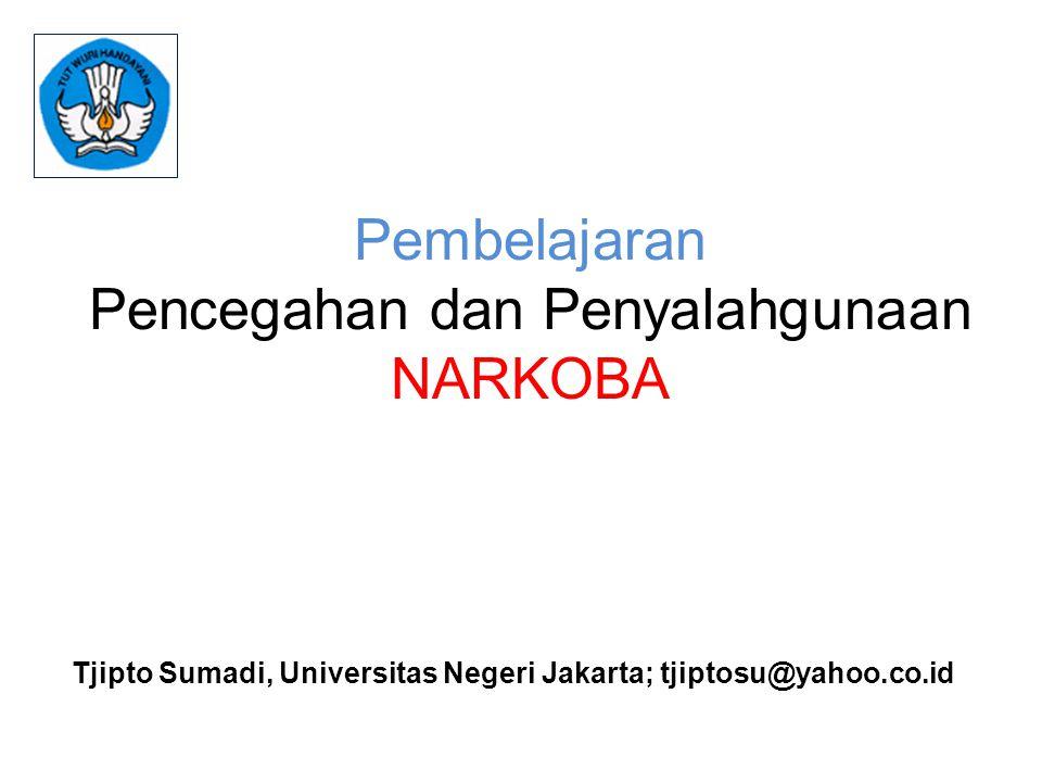 Pembelajaran Pencegahan dan Penyalahgunaan NARKOBA Tjipto Sumadi, Universitas Negeri Jakarta; tjiptosu@yahoo.co.id