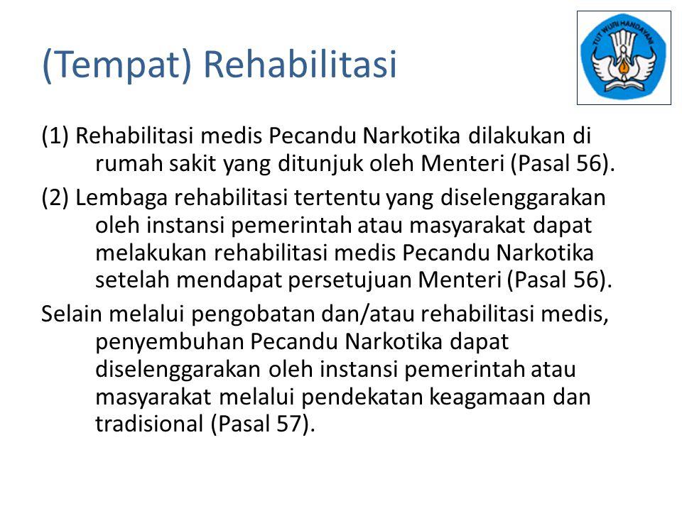 (Tempat) Rehabilitasi (1) Rehabilitasi medis Pecandu Narkotika dilakukan di rumah sakit yang ditunjuk oleh Menteri (Pasal 56). (2) Lembaga rehabilitas