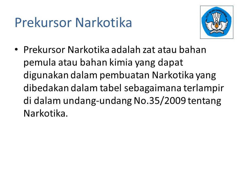 Prekursor Narkotika Prekursor Narkotika adalah zat atau bahan pemula atau bahan kimia yang dapat digunakan dalam pembuatan Narkotika yang dibedakan da