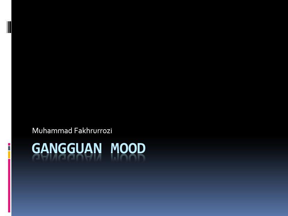 Gangguan Mood  Mood adalah pengalaman emosional individual yang bersifat menyebar.