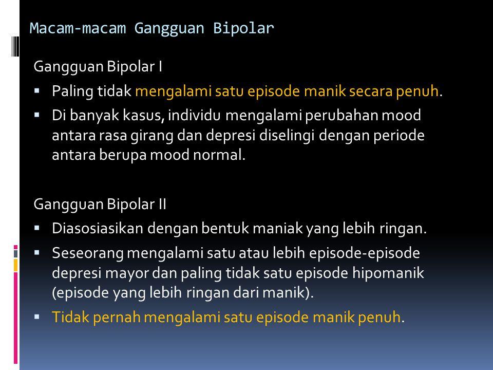 Macam-macam Gangguan Bipolar Gangguan Bipolar I  Paling tidak mengalami satu episode manik secara penuh.  Di banyak kasus, individu mengalami peruba