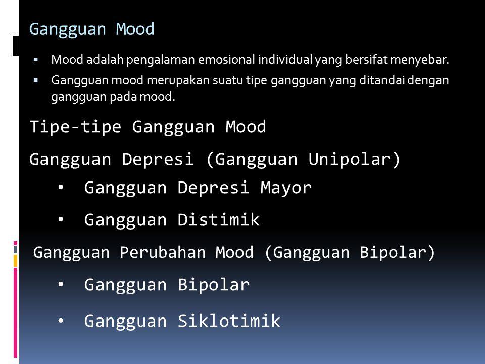 Gangguan Mood  Mood adalah pengalaman emosional individual yang bersifat menyebar.  Gangguan mood merupakan suatu tipe gangguan yang ditandai dengan