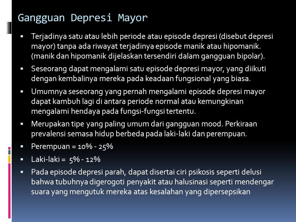Gangguan Depresi Mayor  Terjadinya satu atau lebih periode atau episode depresi (disebut depresi mayor) tanpa ada riwayat terjadinya episode manik atau hipomanik.