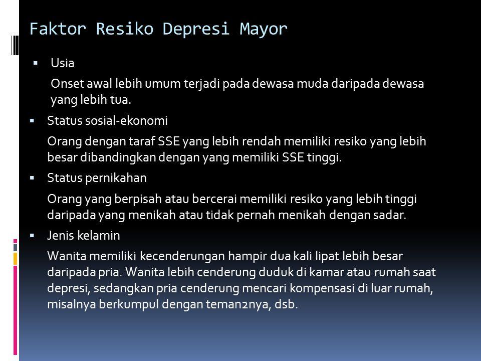 Faktor Resiko Depresi Mayor  Usia Onset awal lebih umum terjadi pada dewasa muda daripada dewasa yang lebih tua.  Status sosial-ekonomi Orang dengan