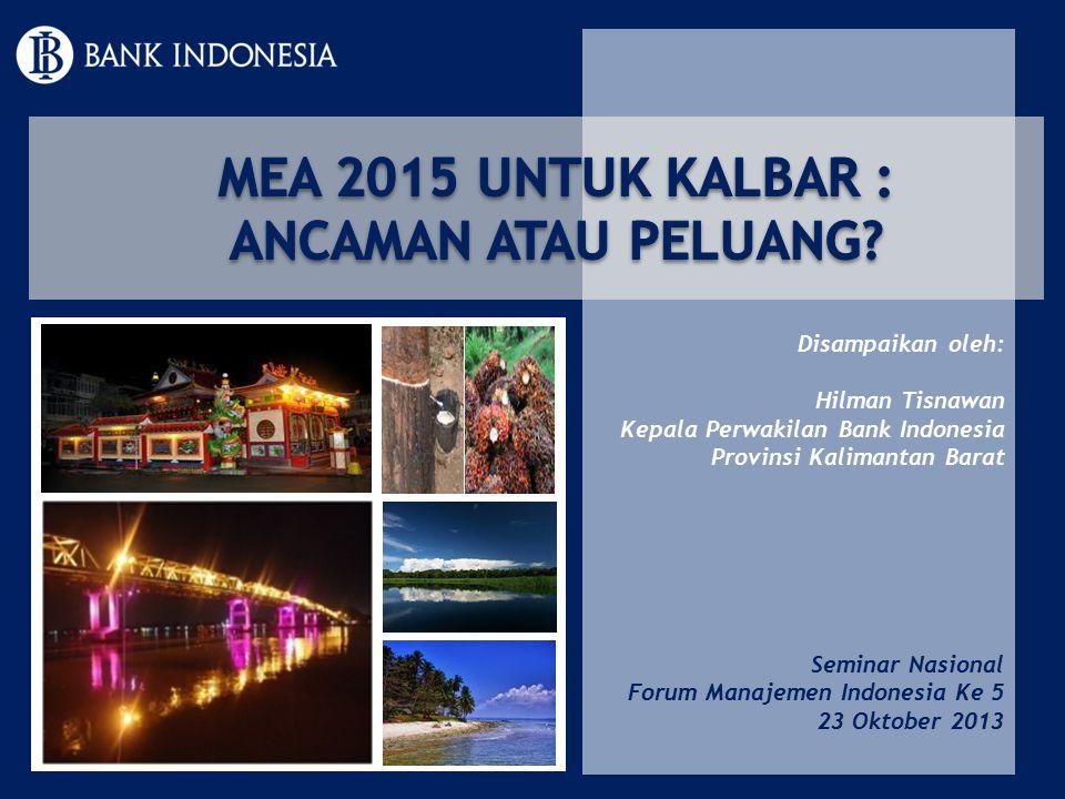 Disampaikan oleh: Hilman Tisnawan Kepala Perwakilan Bank Indonesia Provinsi Kalimantan Barat Seminar Nasional Forum Manajemen Indonesia Ke 5 23 Oktobe