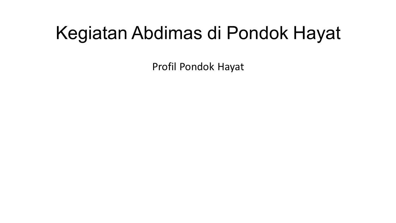 Kegiatan Abdimas di Pondok Hayat Profil Pondok Hayat