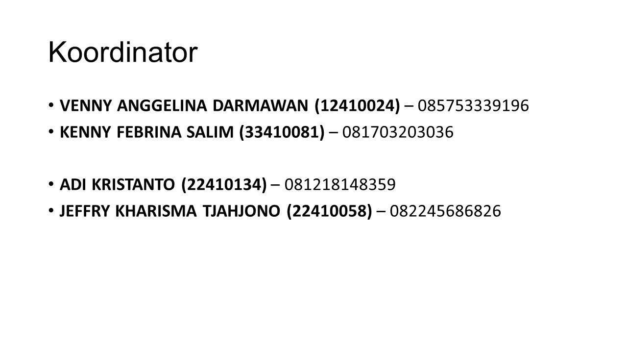 Koordinator VENNY ANGGELINA DARMAWAN (12410024) – 085753339196 KENNY FEBRINA SALIM (33410081) – 081703203036 ADI KRISTANTO (22410134) – 081218148359 JEFFRY KHARISMA TJAHJONO (22410058) – 082245686826