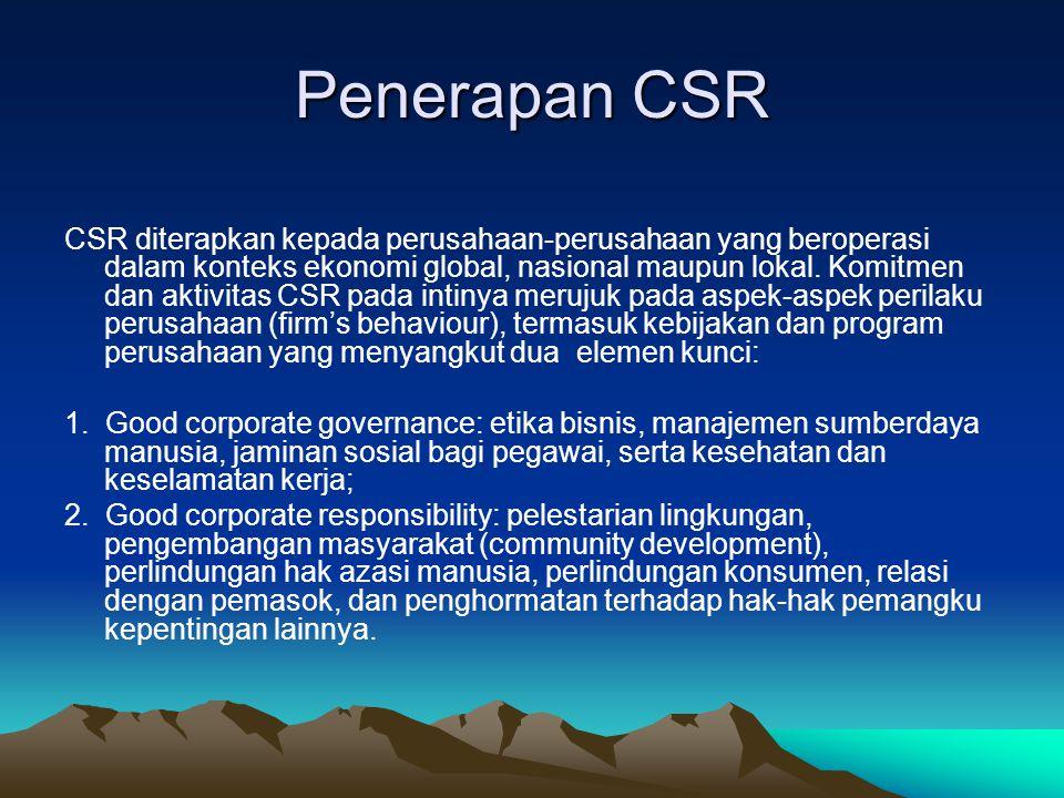 Penerapan CSR CSR diterapkan kepada perusahaan-perusahaan yang beroperasi dalam konteks ekonomi global, nasional maupun lokal. Komitmen dan aktivitas