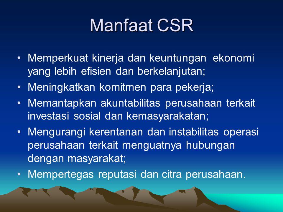 Manfaat CSR Memperkuat kinerja dan keuntungan ekonomi yang lebih efisien dan berkelanjutan; Meningkatkan komitmen para pekerja; Memantapkan akuntabili