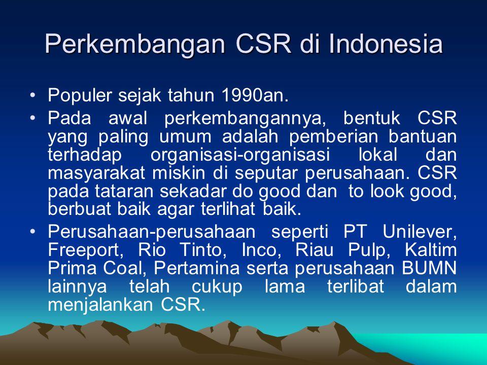 Perkembangan CSR di Indonesia Populer sejak tahun 1990an. Pada awal perkembangannya, bentuk CSR yang paling umum adalah pemberian bantuan terhadap org