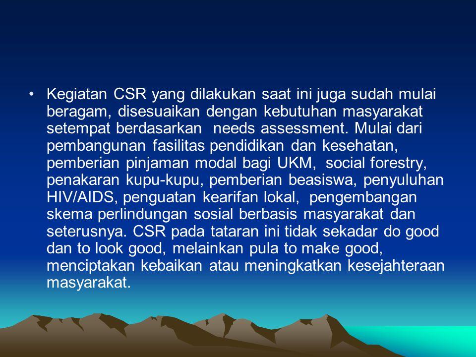 Kegiatan CSR yang dilakukan saat ini juga sudah mulai beragam, disesuaikan dengan kebutuhan masyarakat setempat berdasarkan needs assessment. Mulai da