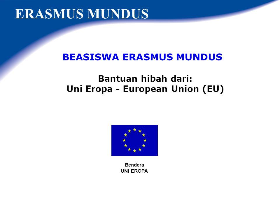 BEASISWA ERASMUS MUNDUS Bantuan hibah dari: Uni Eropa - European Union (EU) ERASMUS MUNDUS Bendera UNI EROPA