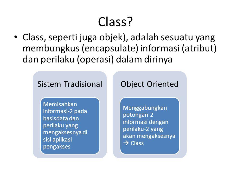 Class? Class, seperti juga objek), adalah sesuatu yang membungkus (encapsulate) informasi (atribut) dan perilaku (operasi) dalam dirinya Sistem Tradis