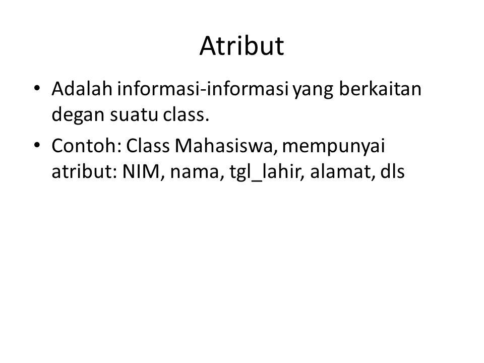 Atribut Adalah informasi-informasi yang berkaitan degan suatu class. Contoh: Class Mahasiswa, mempunyai atribut: NIM, nama, tgl_lahir, alamat, dls
