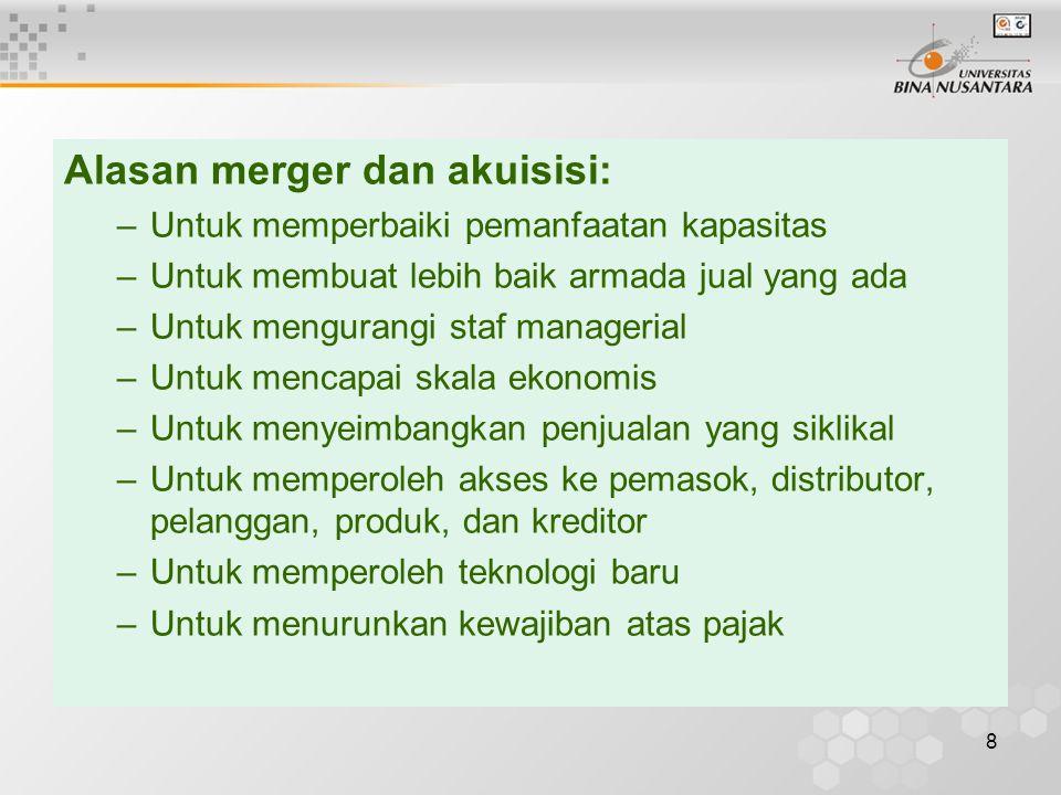 8 Alasan merger dan akuisisi: –Untuk memperbaiki pemanfaatan kapasitas –Untuk membuat lebih baik armada jual yang ada –Untuk mengurangi staf manageria