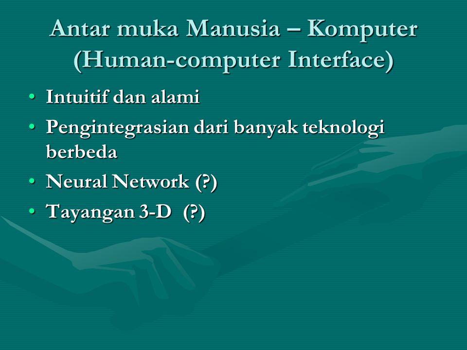 Antar muka Manusia – Komputer (Human-computer Interface) Intuitif dan alamiIntuitif dan alami Pengintegrasian dari banyak teknologi berbedaPengintegrasian dari banyak teknologi berbeda Neural Network ( )Neural Network ( ) Tayangan 3-D ( )Tayangan 3-D ( )
