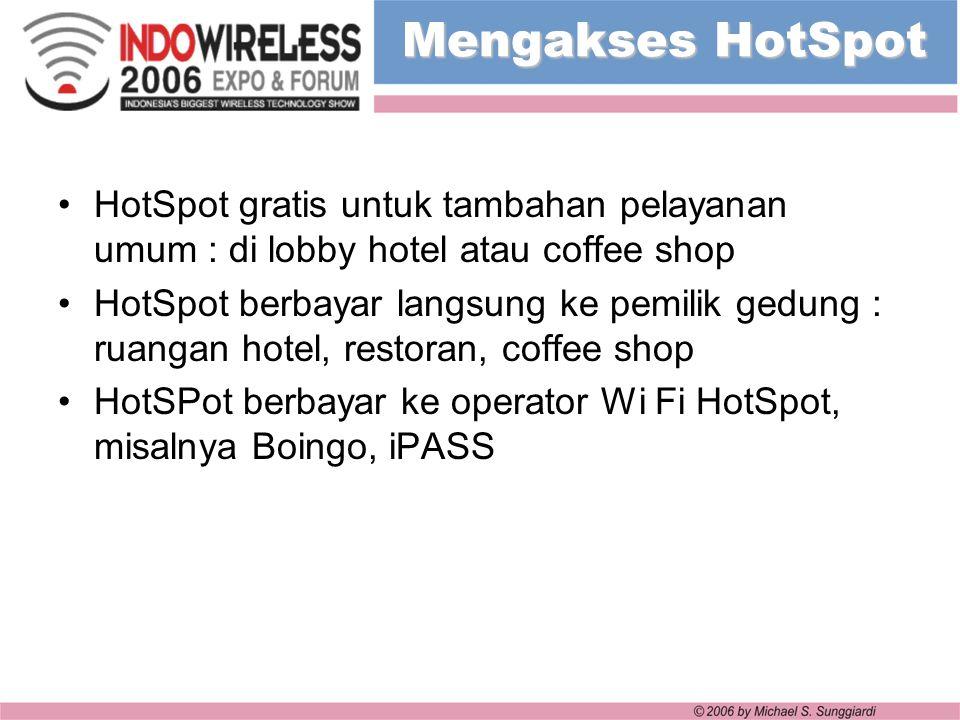 Mengakses HotSpot HotSpot gratis untuk tambahan pelayanan umum : di lobby hotel atau coffee shop HotSpot berbayar langsung ke pemilik gedung : ruangan