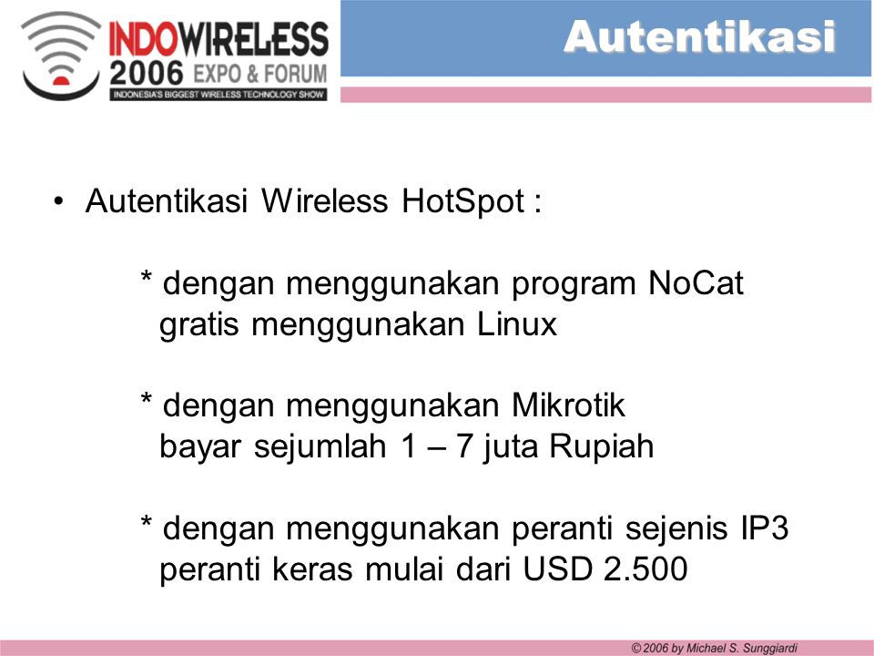 Autentikasi Autentikasi Wireless HotSpot : * dengan menggunakan program NoCat gratis menggunakan Linux * dengan menggunakan Mikrotik bayar sejumlah 1
