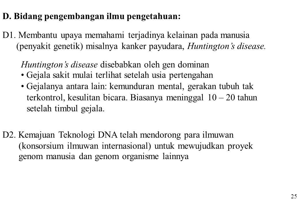D. Bidang pengembangan ilmu pengetahuan: D1. Membantu upaya memahami terjadinya kelainan pada manusia (penyakit genetik) misalnya kanker payudara, Hun