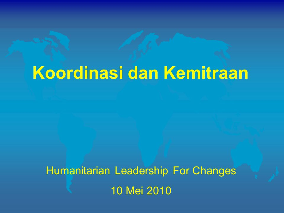 Koordinasi dan Kemitraan Humanitarian Leadership For Changes 10 Mei 2010