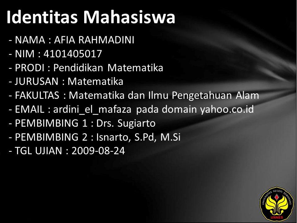 Identitas Mahasiswa - NAMA : AFIA RAHMADINI - NIM : 4101405017 - PRODI : Pendidikan Matematika - JURUSAN : Matematika - FAKULTAS : Matematika dan Ilmu