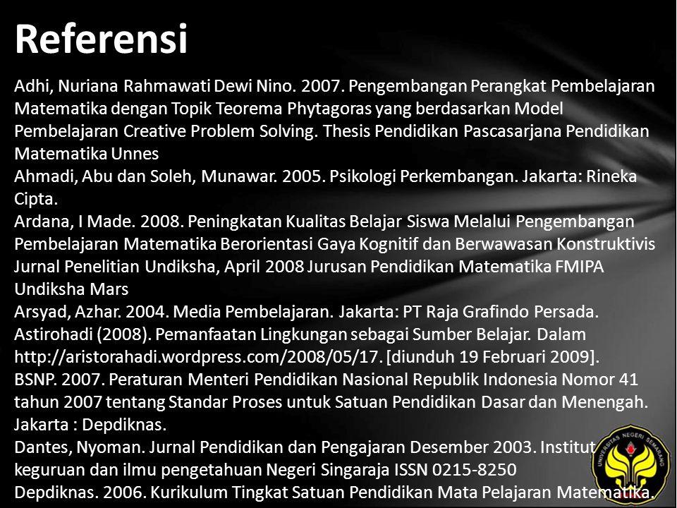 Referensi Adhi, Nuriana Rahmawati Dewi Nino. 2007. Pengembangan Perangkat Pembelajaran Matematika dengan Topik Teorema Phytagoras yang berdasarkan Mod