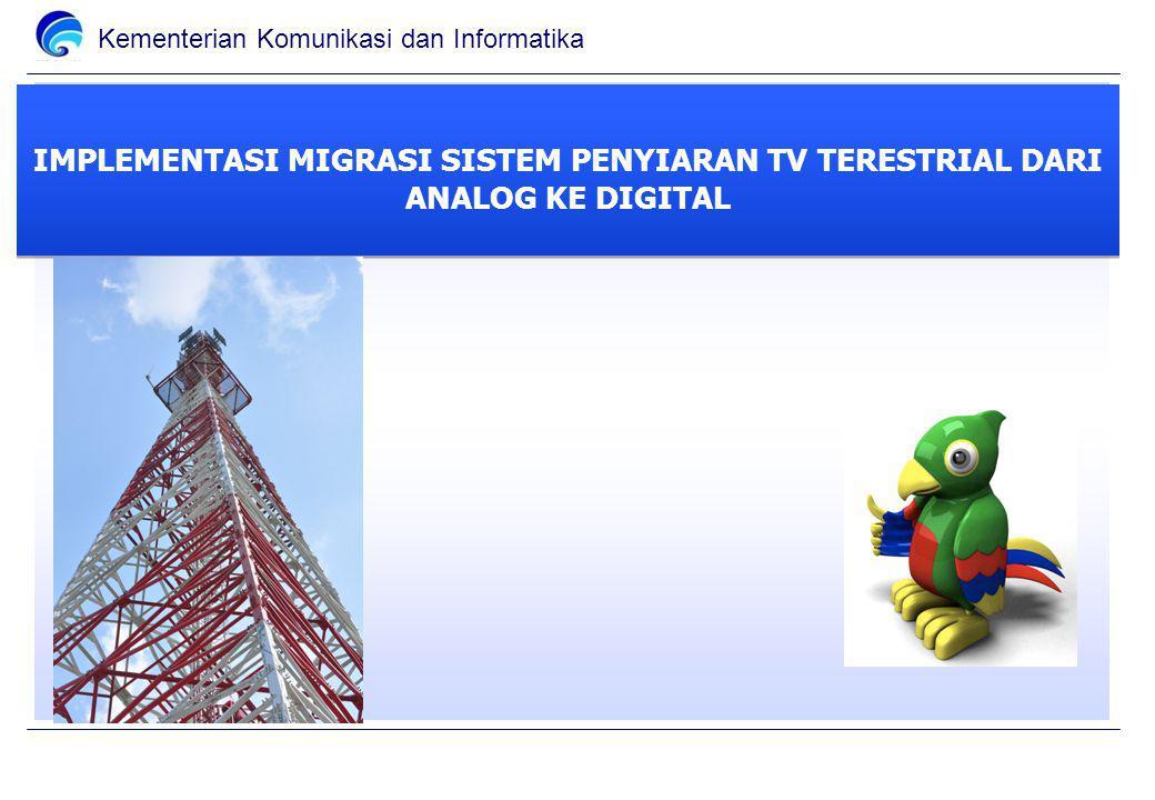 Kementerian Komunikasi dan Informatika IMPLEMENTASI MIGRASI SISTEM PENYIARAN TV TERESTRIAL DARI ANALOG KE DIGITAL