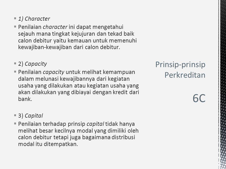  1) Character  Penilaian character ini dapat mengetahui sejauh mana tingkat kejujuran dan tekad baik calon debitur yaitu kemauan untuk memenuhi kewa