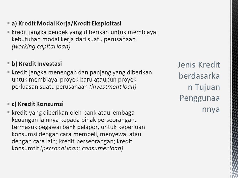  a) Kredit Modal Kerja/Kredit Eksploitasi  kredit jangka pendek yang diberikan untuk membiayai kebutuhan modal kerja dari suatu perusahaan (working
