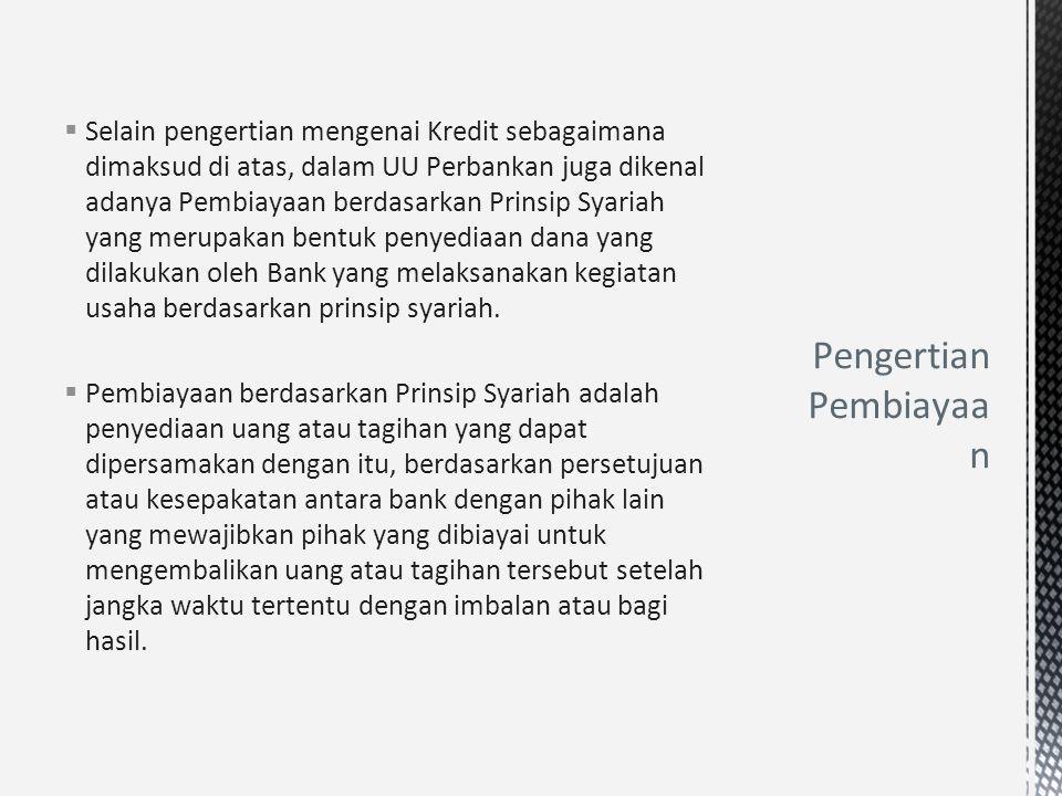  Selain pengertian mengenai Kredit sebagaimana dimaksud di atas, dalam UU Perbankan juga dikenal adanya Pembiayaan berdasarkan Prinsip Syariah yang m