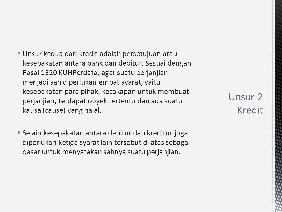  Unsur kedua dari kredit adalah persetujuan atau kesepakatan antara bank dan debitur. Sesuai dengan Pasal 1320 KUHPerdata, agar suatu perjanjian menj