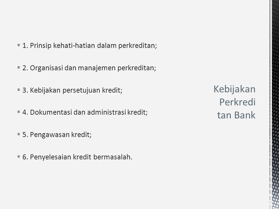  1. Prinsip kehati-hatian dalam perkreditan;  2. Organisasi dan manajemen perkreditan;  3. Kebijakan persetujuan kredit;  4. Dokumentasi dan admin