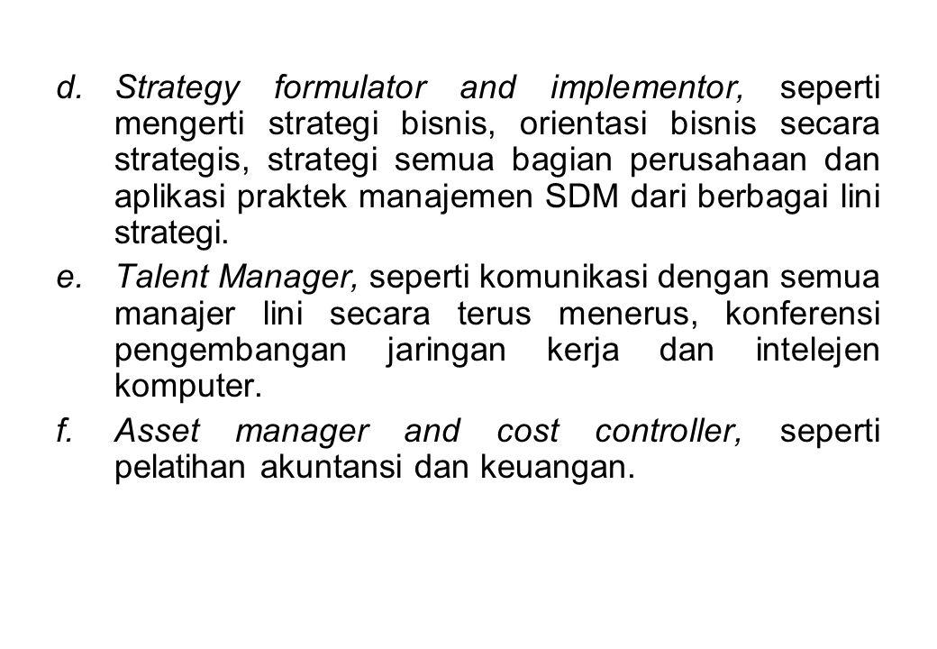 d.Strategy formulator and implementor, seperti mengerti strategi bisnis, orientasi bisnis secara strategis, strategi semua bagian perusahaan dan aplik