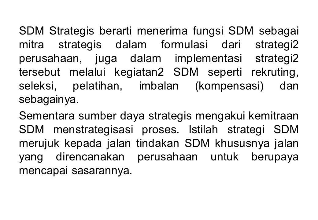 SDM Strategis berarti menerima fungsi SDM sebagai mitra strategis dalam formulasi dari strategi2 perusahaan, juga dalam implementasi strategi2 tersebu