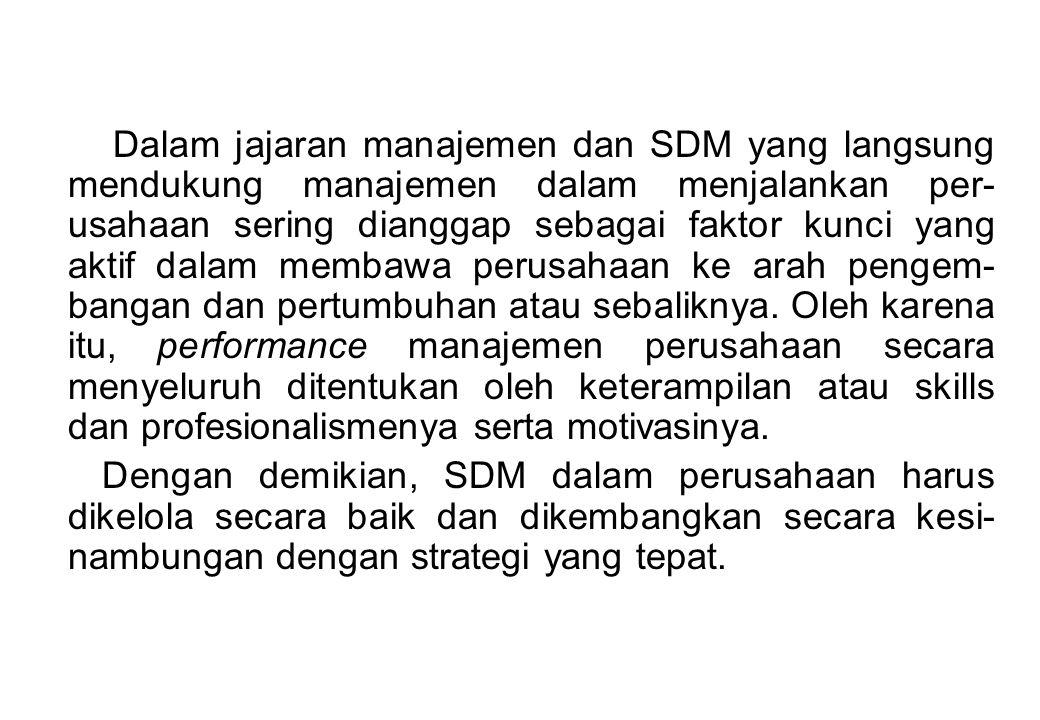 Dalam jajaran manajemen dan SDM yang langsung mendukung manajemen dalam menjalankan per- usahaan sering dianggap sebagai faktor kunci yang aktif dalam