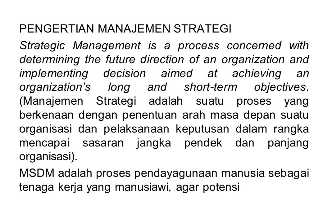 PENGERTIAN MANAJEMEN STRATEGI Strategic Management is a process concerned with determining the future direction of an organization and implementing de