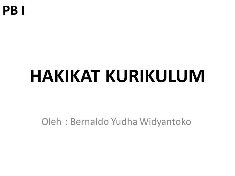 HAKIKAT KURIKULUM Oleh: Bernaldo Yudha Widyantoko PB I