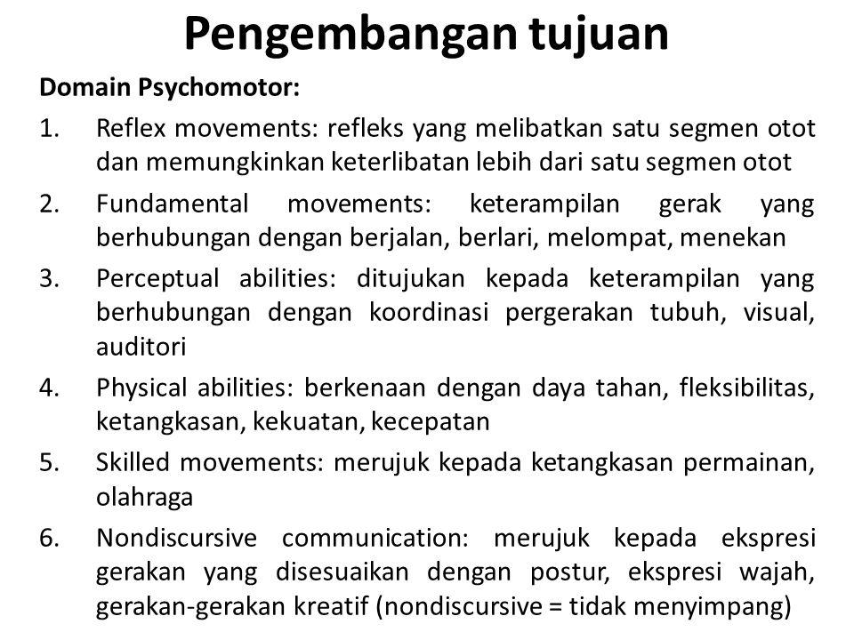 Pengembangan tujuan Domain Psychomotor: 1.Reflex movements: refleks yang melibatkan satu segmen otot dan memungkinkan keterlibatan lebih dari satu seg