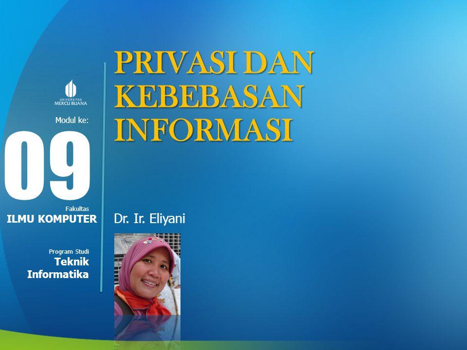 Modul ke: Fakultas Program Studi PRIVASI DAN KEBEBASAN INFORMASI Dr. Ir. Eliyani 09 ILMU KOMPUTER Teknik Informatika