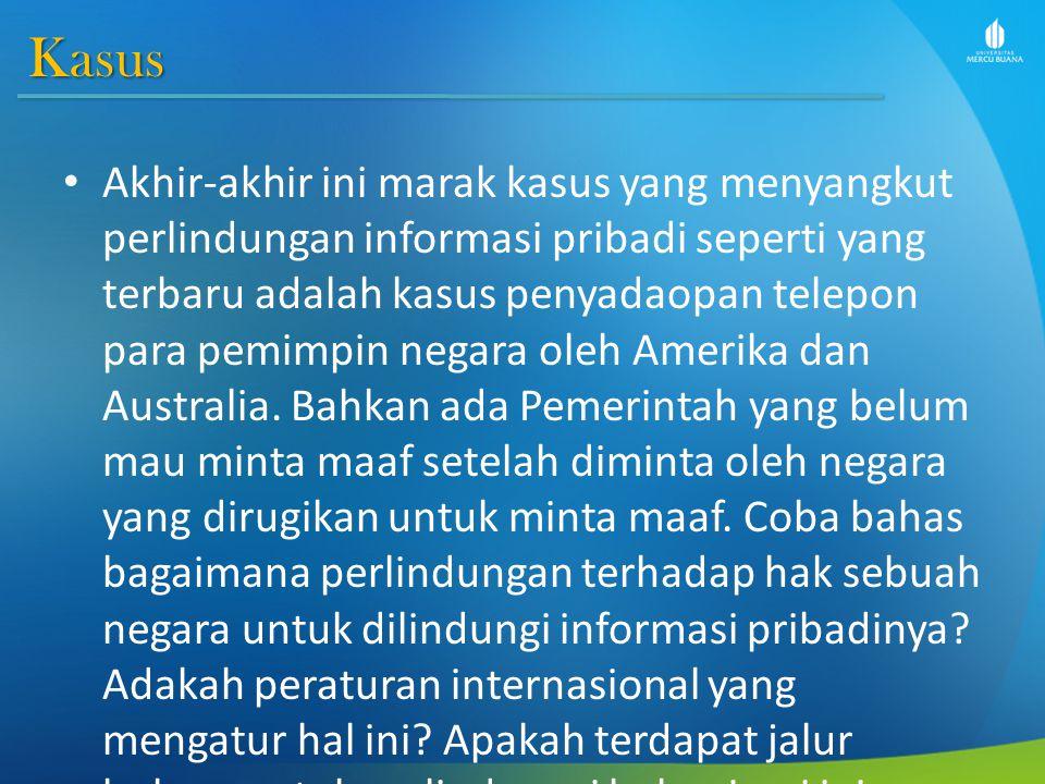 Kasus Akhir-akhir ini marak kasus yang menyangkut perlindungan informasi pribadi seperti yang terbaru adalah kasus penyadaopan telepon para pemimpin n
