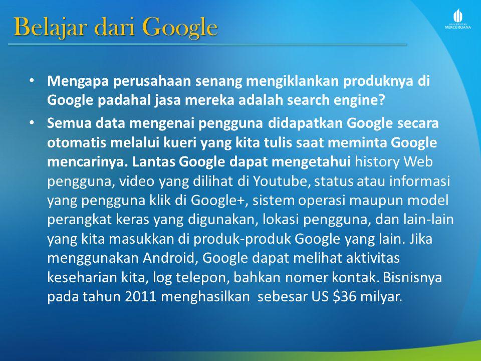 Belajar dari Google Mengapa perusahaan senang mengiklankan produknya di Google padahal jasa mereka adalah search engine? Semua data mengenai pengguna
